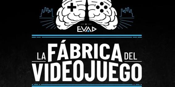 La Fábrica del Videojuego. EVAD